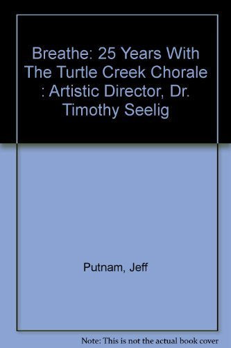 9780976166108: Breathe: 25 Years With The Turtle Creek Chorale : Artistic Director, Dr. Timothy Seelig