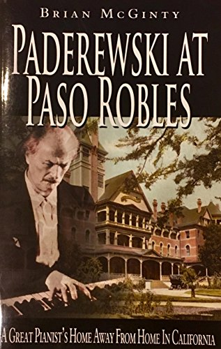 Paderewski at Paso Robles: A Great Pianist's Home Away from Home in California: McGinty, Brian