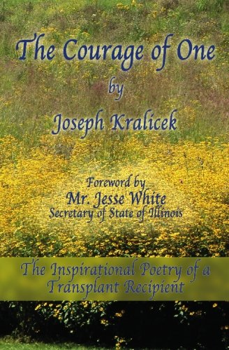 The Courage of One: The Inspiritational Poetry Of A Transplant Recipient: Kralicek, Joseph