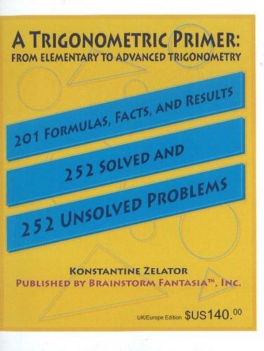 9780976181019: Trigonometric Primer: From Elementary to Advanced Trigonometry - 201 Formulas, Facts & Results - 252 Solved & 252 Unsolved Problems