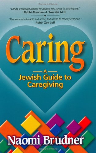 Caring: A Jewish Guide to Caregiving: Naomi Brudner