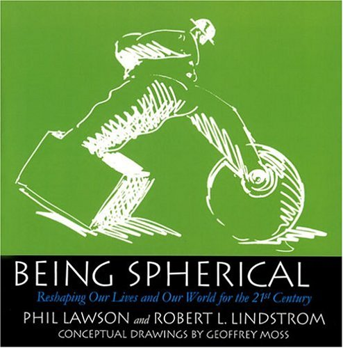 9780976191001: Being Spherical: Reshaping Our Lives and Our World for the 21st Century