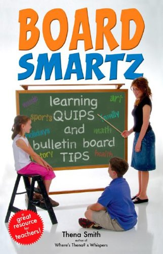 Board Smartz: Learning Quips and Bulletin Board Tips: Smith, Thena