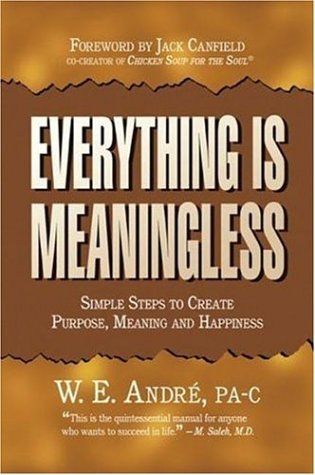9780976194309: Everything Is Meaningless: Simple Steps to Find Purpose, Meaning & Happiness