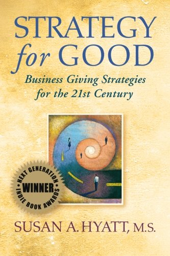 Strategy for Good: Business Giving Strategies for the 21st Century: Susan A. Hyatt