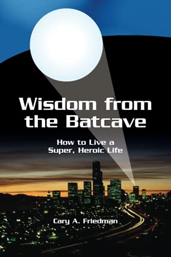 Wisdom from the Batcave : How to: Cary A. Friedman