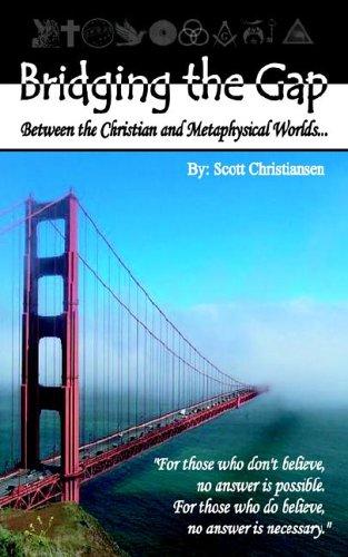 Bridging the Gap - Betwen the Christian and Metaphysical Worlds: Christiansen, Scott Lee