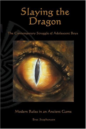 Slaying the Dragon: The Contemporary Struggle of Adolescent Boys- Modern Rules in an Ancient Game: ...