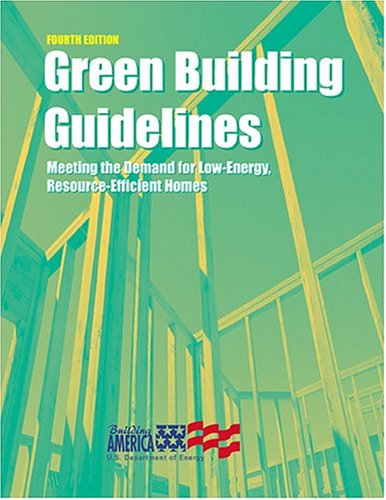Green Building Guidelines: Meeting the Demand for Low-Energy, Resource-Efficient Homes, 4th Edition...