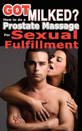 9780976209072: Got Milked? How to Do a Prostate Massage (Milking) for Sexual Fulfillment
