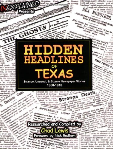 Hidden Headlines of Texas: Strange, Unusual, & Bizarre Newspaper Stories 1860-1910: Unexplained...