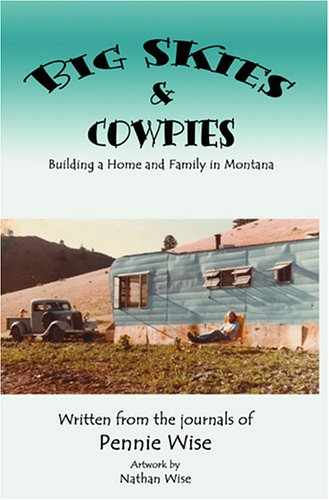 Big Skies Cowpies: Building a Home and Family in Montana: Pennie Wise