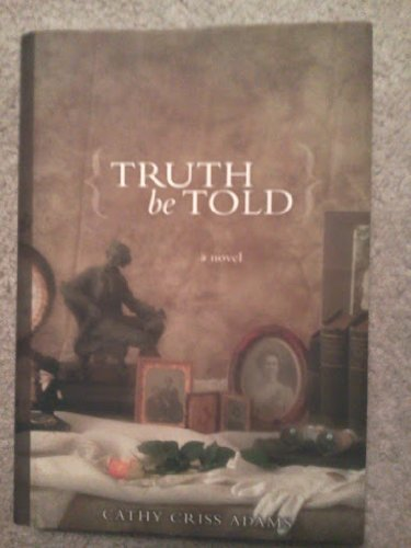 Truth Be Told--a novel: Cathy Criss Adams