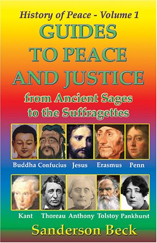 Guides to Peace and Justice from Ancient Sages to the Suffragettes: Sanderson Beck