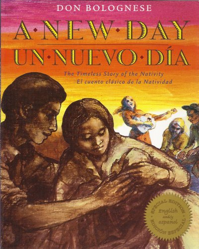 A New Day / Un nuevo día: The Timeless Story of the Nativity / El cuento clásico de la natividad (0976223708) by Bolognese, Don
