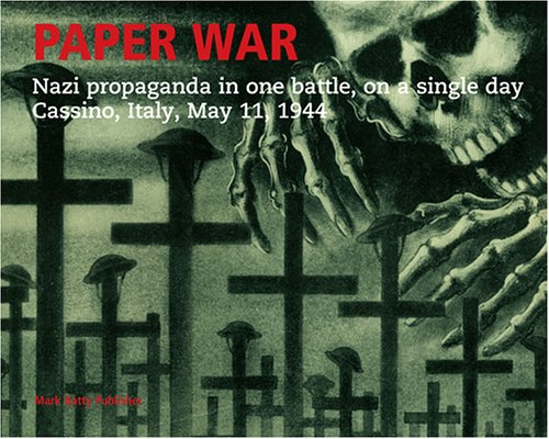 Paper war : nazi propaganda in one battle, on a single day Cassino, Italy , May 11 , 1944.