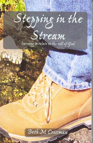 Stepping in the Stream: Learning to relate to the Will of God: Beth M Crissman