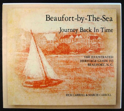 9780976230915: Beaufort-By-The-Sea: Journey Back in Time, The Illustrated Heritage Guide to Beaufort, N. C.