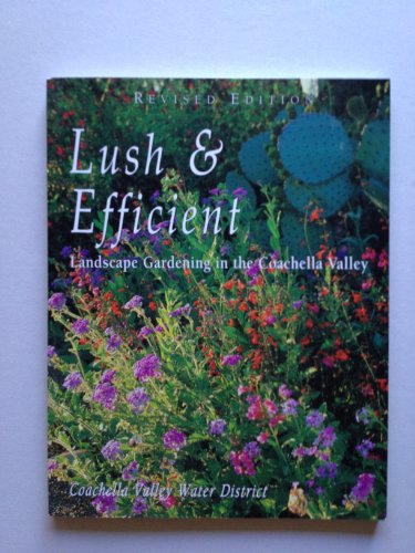 9780976233619: Lush & Efficient Revised Edition (Landscape Gardening in the Coachella Valley)