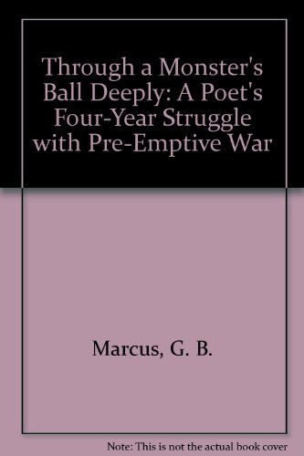 Through a Monster's Ball Deeply: A Poet's Four-Year Struggle with Pre-Emptive War*: ...