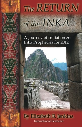 9780976238782: The RETURN of the INKA: A Journey of Initiation & Inka Prophecies for 2012