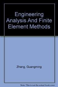 Engineering Analysis And Finite Element Methods: Zhang, Guangming