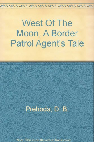 9780976242802: West of the Moon: A Border Patrol Agent's Tale