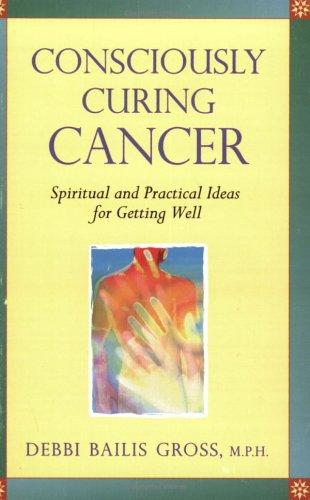 Consciously Curing Cancer: Gross, Debbi Bailis