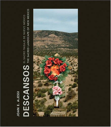Joan E. Alessi: Descansos, the Sacred Landscape of New Mexico (Paperback): Sylvia Ann Grider