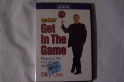 9780976252894: You Gotta Get in the Game: Playing to Win in Business, Sales and Life