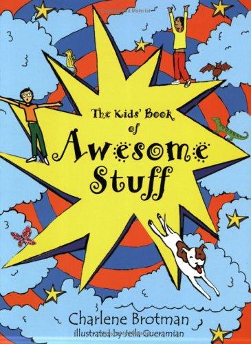 The Kids' Book of Awesome Stuff: Charlene Brotman