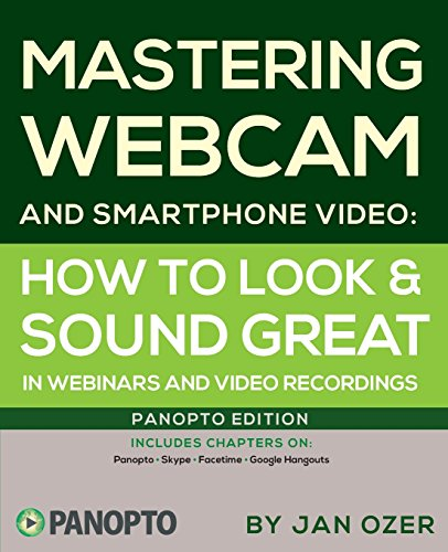 Mastering Webcam and Smartphone Video: Panopto Edition: Jan Lee Ozer