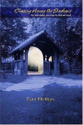 Chasing Away the Shadows: An Adoptee's Journey to Motherhood: Phillips, Zara