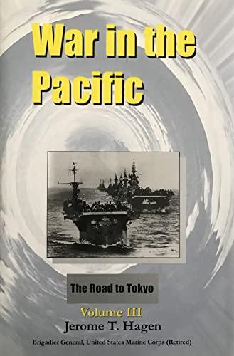 War in the Pacific: Volume III - The Road to Tokyo: Hagen, Jerome T.