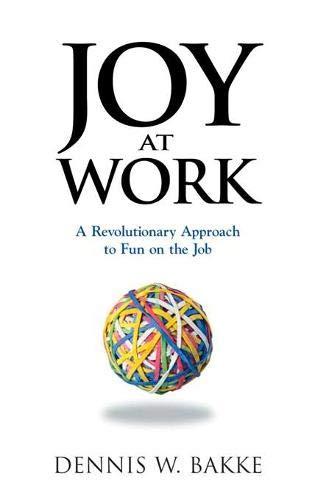 Joy at Work: a Revolutionary Approach to Fun on the Job: Bakke, Dennis