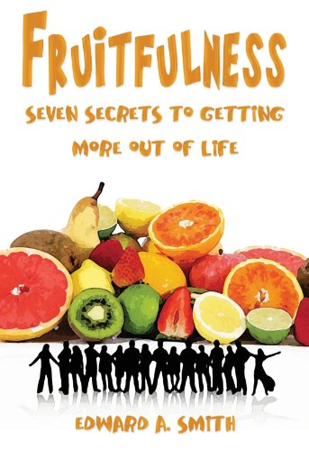 9780976273035: Fruitfulness: SEVEN SECRETS FOR GETTING MORE OUT OF LIFE