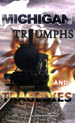 Michigan Triumphs and Tragedies (Volume 1): Dale Killingbeck