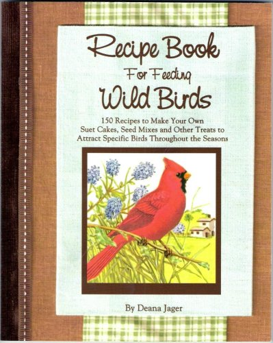 Recipe Book for Feeding Wild Birds: Jager, Deana