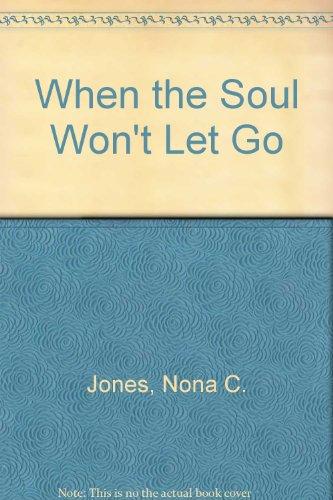 9780976277002: When the Soul Won't Let Go