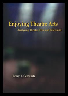9780976285007: Enjoying Theatre Arts: Analyzing Theatre, Film and Television