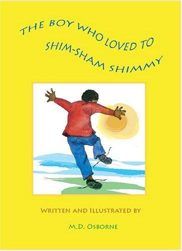 The Boy Who Loved to Shim-Sham Shimmy: Osborne, M.D.