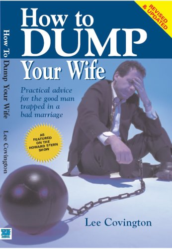 9780976292807: How To Dump Your Wife: Practical Advice For The Good Man Trapped In A Bad Marriage