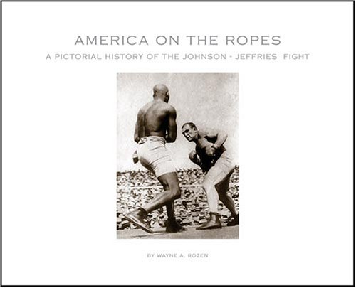 9780976296409: America on the Ropes: A Pictorial History of the Johnson-Jeffries Fight