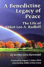 A Menedictine Legacy of Peace: The Life of Abbot Leo A. Rudloff: Brother John Hammond