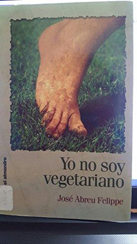 Yo No Soy Vegetariano: Y Lo Prueban Estas Historias Galantes Tambien Llamadas del Arrascapie (...