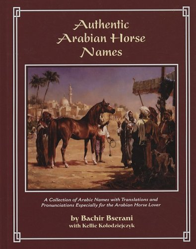 Authentic Arabian Horse Names: A Collection of Arabic Names with Translations and Pronunciations ...