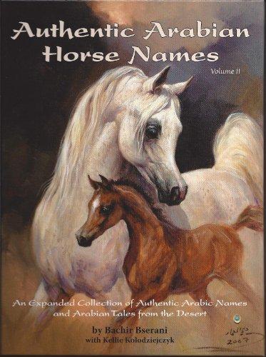 Authentic Arabian Horse Names Volume II: Bachir Bserani; Kellie Kolodziejczyk