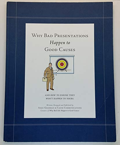 Why Bad Presentations Happen to Good Causes (and how to ensure they won't happen to yours): ...