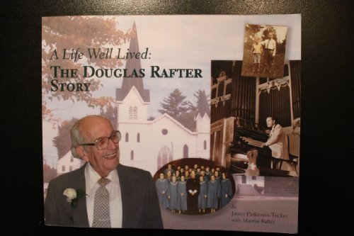 A Life Well-Lived - the Douglas Rafter story