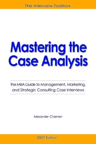 9780976306115: Mastering the Case Analysis: The MBA Guide to Management, Marketing, and Strategic Consulting Case Interviews